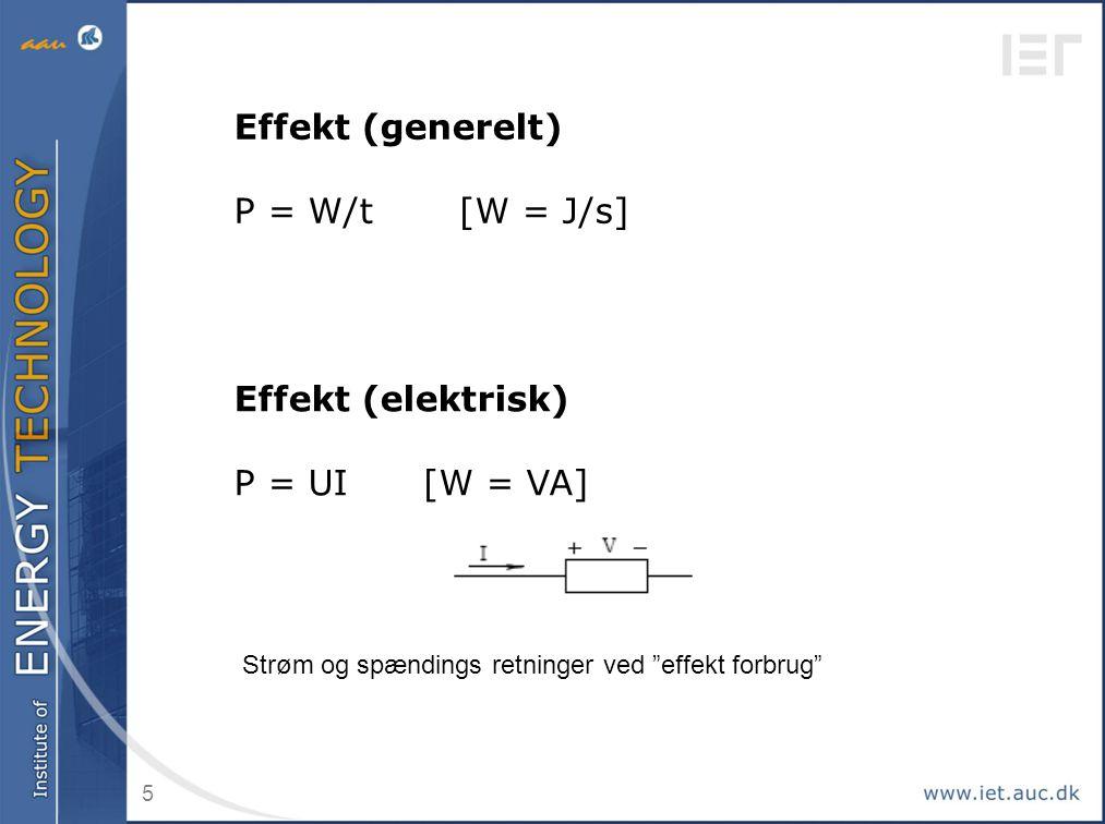 Effekt (generelt) P = W/t [W = J/s] Effekt (elektrisk) P = UI [W = VA]